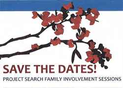 Save the Dates for Project SEARCH Family Involvement Sessions