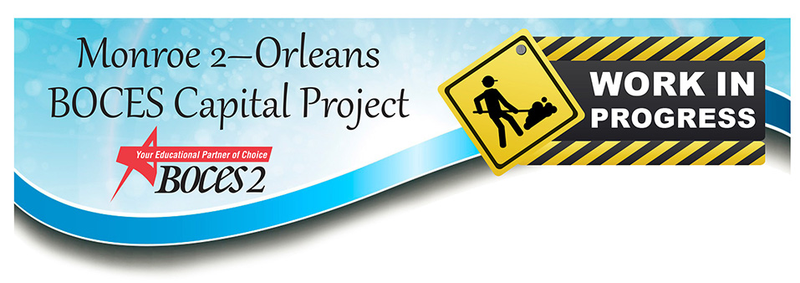 Monroe 2-Orleans BOCES Capital Project graphic: Work in Progress